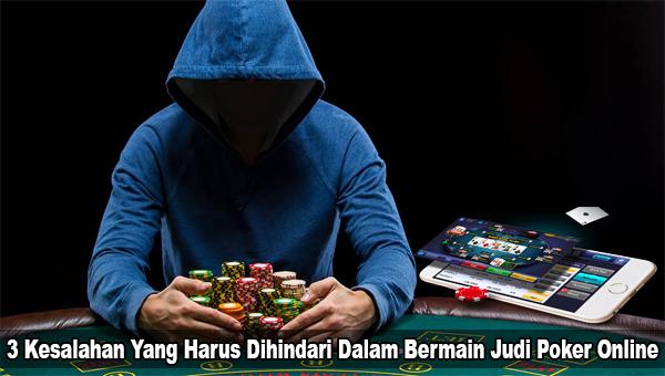 3 Hal Yang Harus Di Hindari Dalam Bermain Poker Online